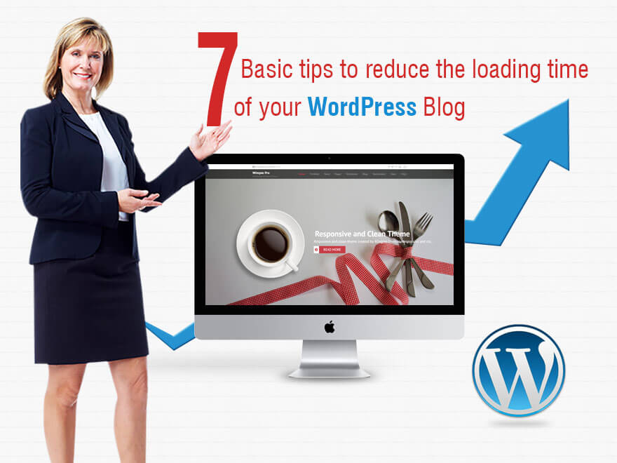 7 Basic tips to reduce the loading time of your WordPress blog
