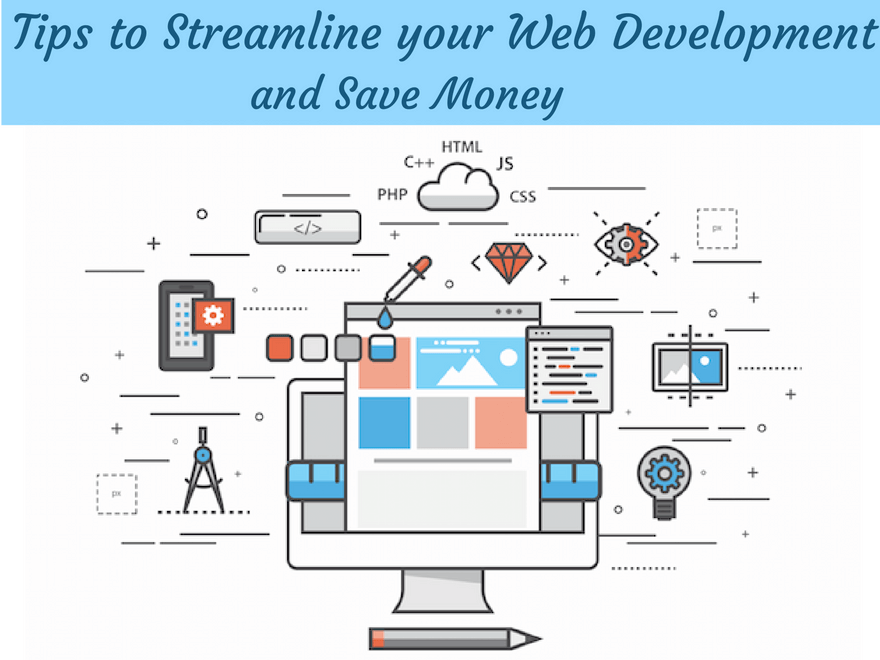 Tips to Streamline Your Web Development Process and Save Money