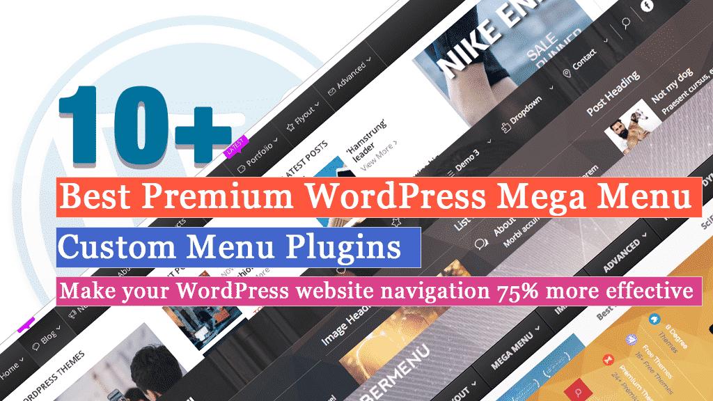 10+ Best Premium WordPress Mega Menu, Custom Menu Plugins (Make your WordPress website navigation 75% more effective)