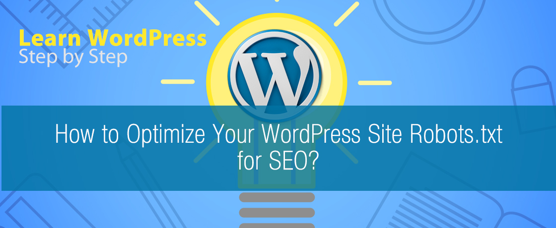 How to Optimize Your WordPress Site Robots.txt for SEO?