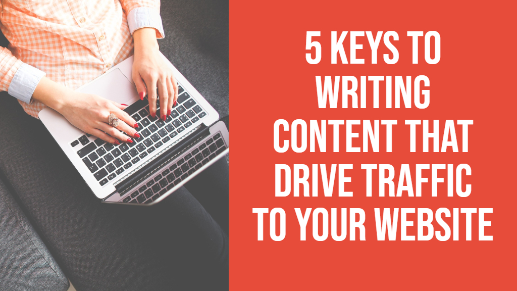 5 Keys to Writing Content That Drive Traffic to your Website