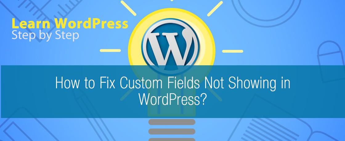 How to Fix Custom Fields Not Showing in WordPress?