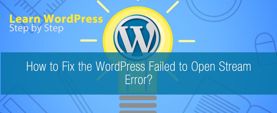 How to Fix the WordPress Failed to Open Stream Error