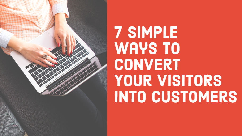 7 Simple Ways to Convert Your Visitors Into Customers