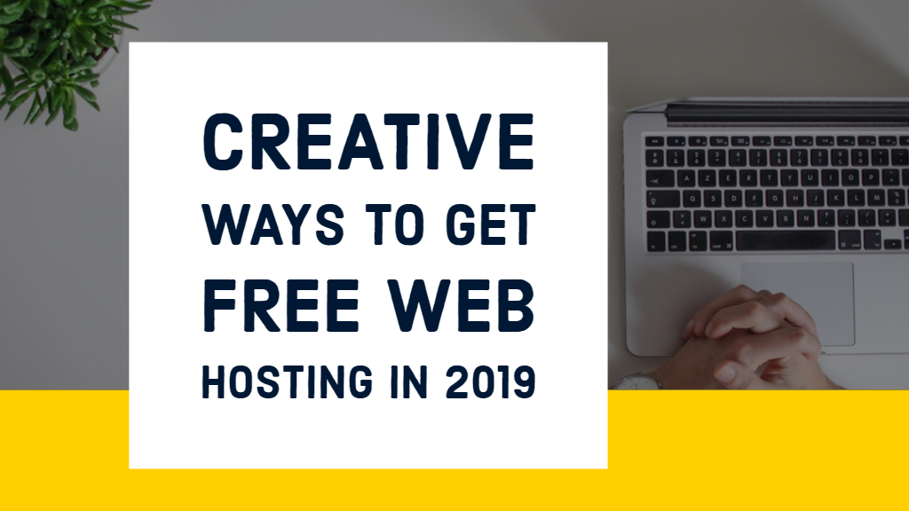 creative ways to get free web hosting in 2019
