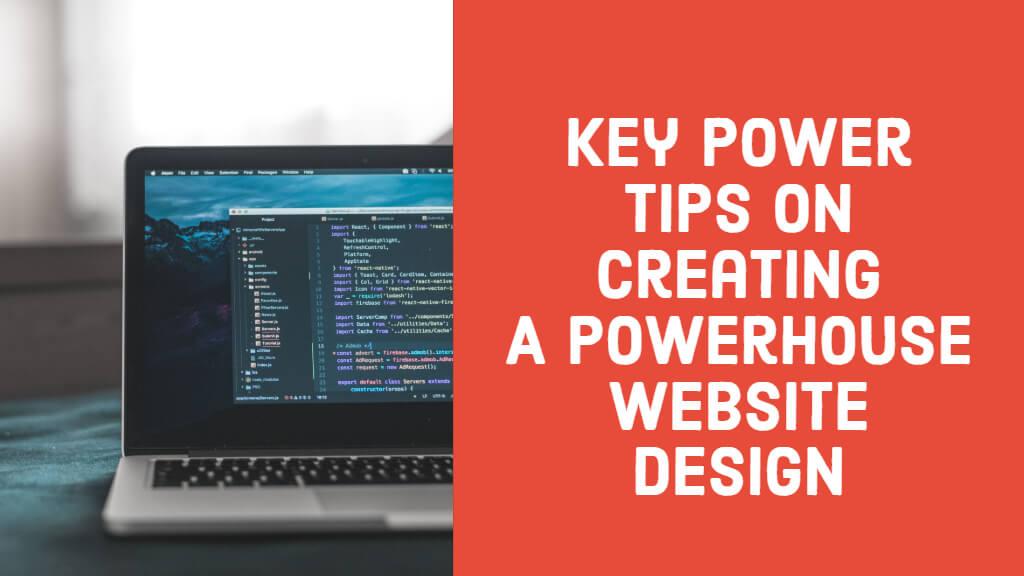 Key Power Tips On Creating A Powerhouse Website Design