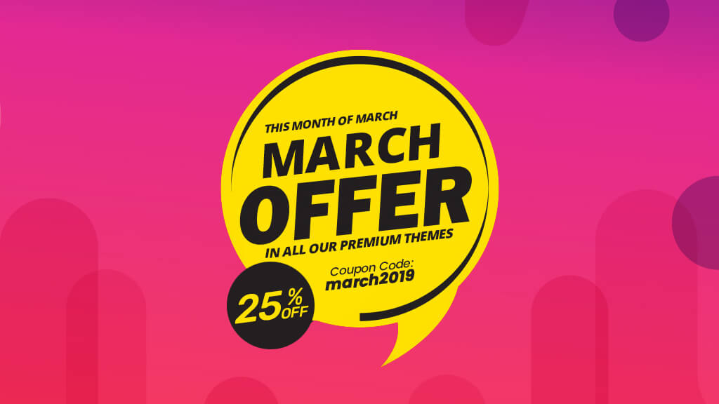 Crazy March Sales !!! Get 25% OFF in all our WordPress Themes