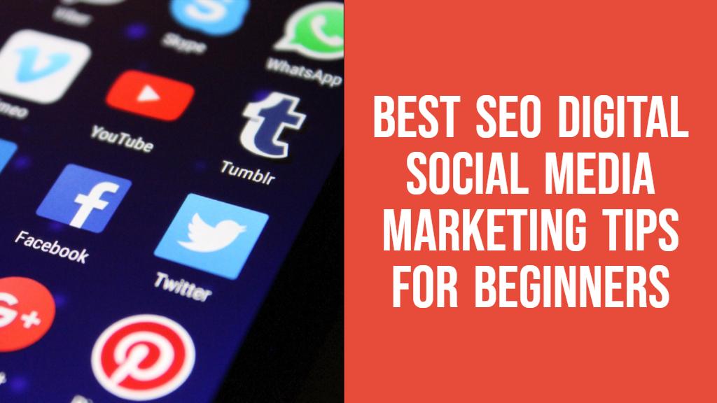 Best SEO Digital Social Media Marketing Tips for Beginners
