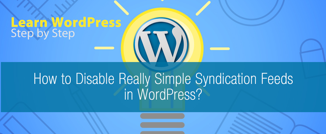 How to Disable Really Simple Syndication Feeds in WordPress