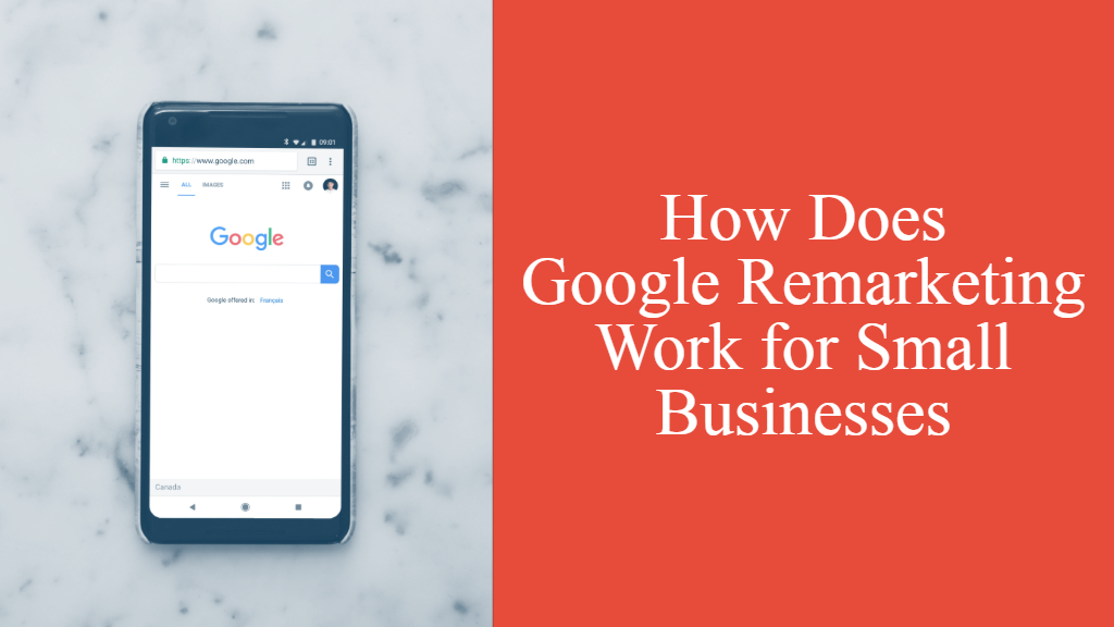 How Does Google Remarketing Work for Small Businesses
